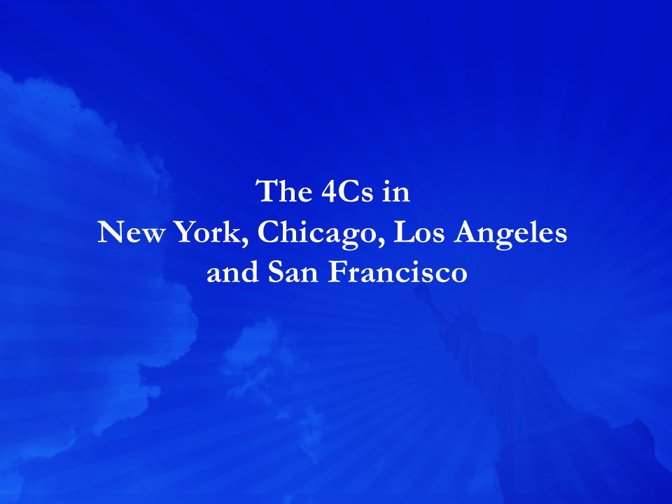 The 4Cs in New York, Chicago, Los Angeles and San Francisco