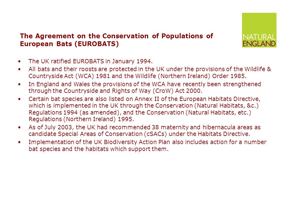 The Agreement on the Conservation of Populations of European Bats (EUROBATS) The UK ratified EUROBATS in January 1994.