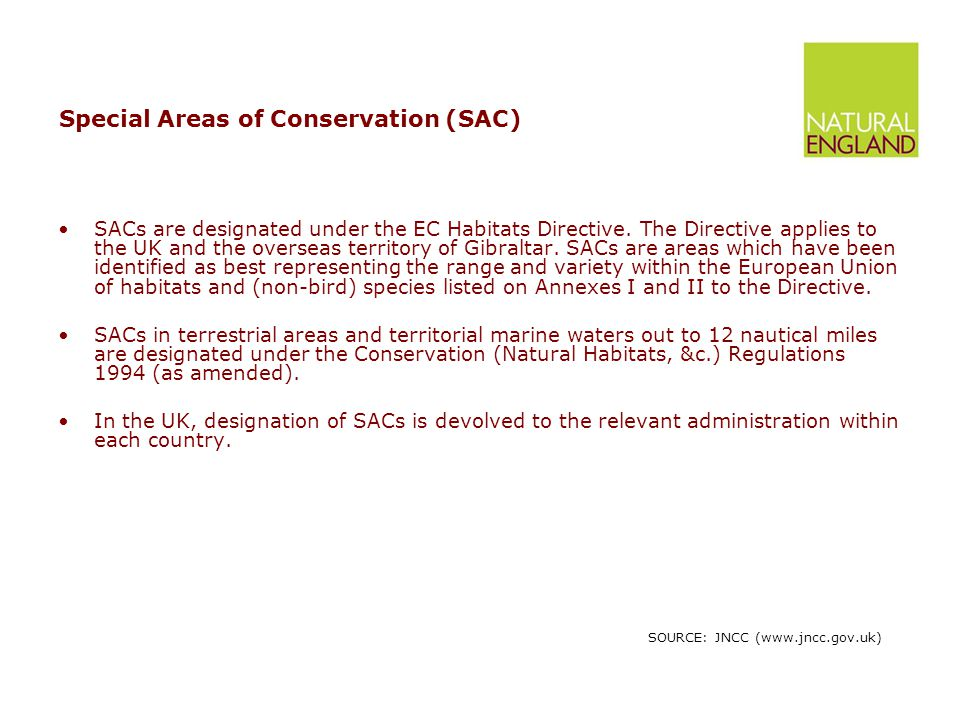 Special Areas of Conservation (SAC) SACs are designated under the EC Habitats Directive.