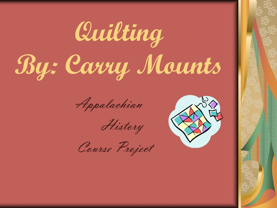 Quilting By: Carry Mounts Appalachian History Course Project