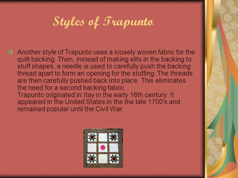 Styles of Trapunto Another style of Trapunto uses a loosely woven fabric for the quilt backing.