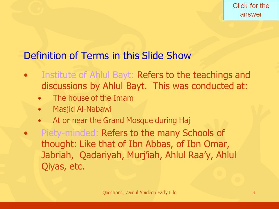 Click for the answer Questions, Zainul Abideen Early Life4 Definition of Terms in this Slide Show Institute of Ahlul Bayt: Refers to the teachings and