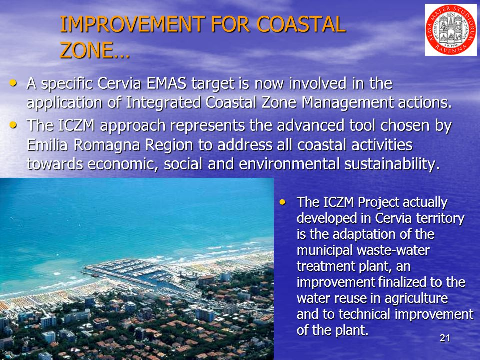 21 IMPROVEMENT FOR COASTAL ZONE… A specific Cervia EMAS target is now involved in the application of Integrated Coastal Zone Management actions.