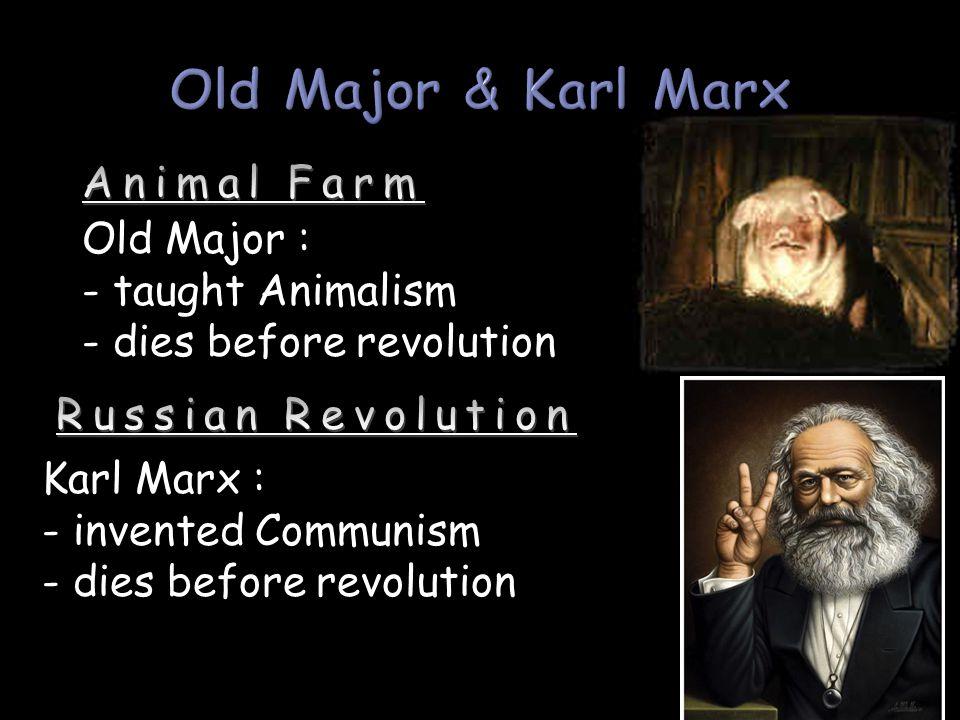 Old Major : - taught Animalism - dies before revolution Karl Marx : - invented Communism - dies before revolution