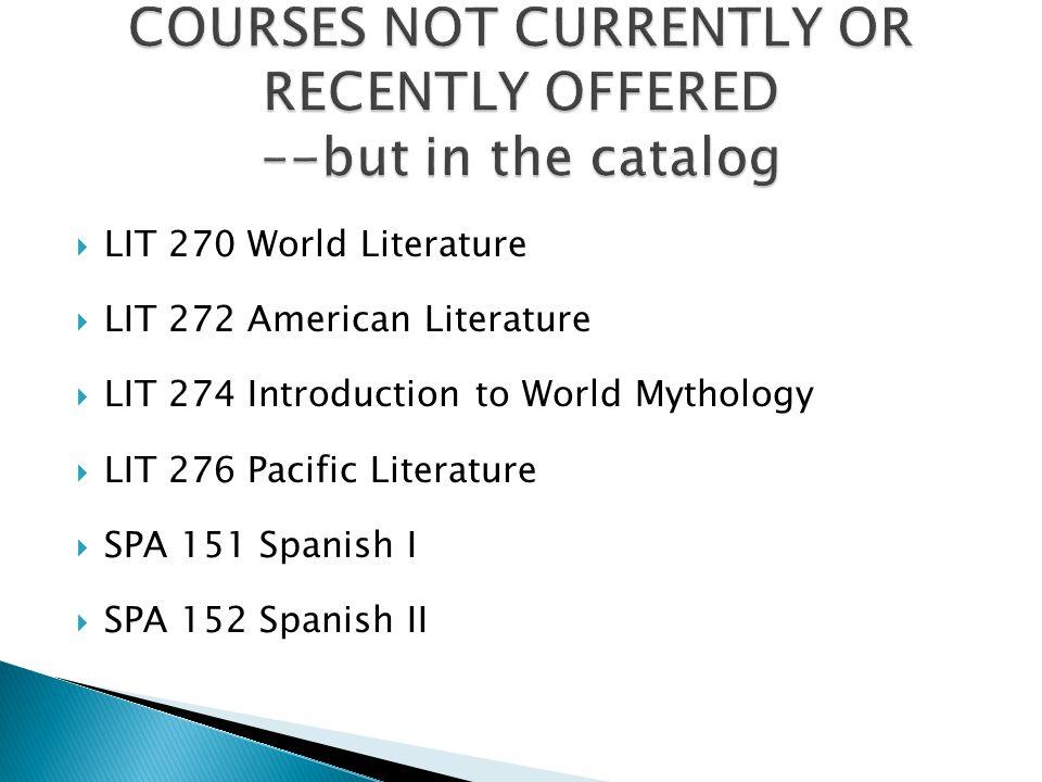 LIT 270 World Literature LIT 272 American Literature LIT 274 Introduction to World Mythology LIT 276 Pacific Literature SPA 151 Spanish I SPA 152 Spanish II