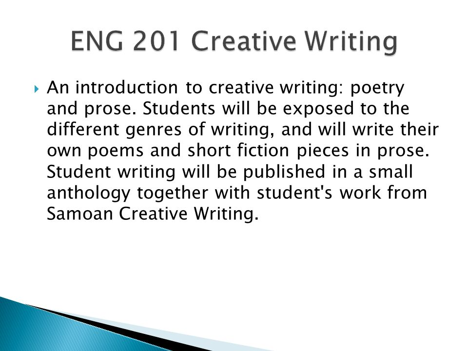 An introduction to creative writing: poetry and prose.