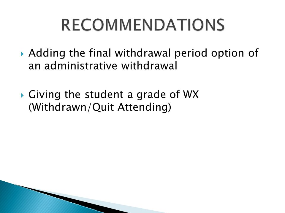 Adding the final withdrawal period option of an administrative withdrawal Giving the student a grade of WX (Withdrawn/Quit Attending)