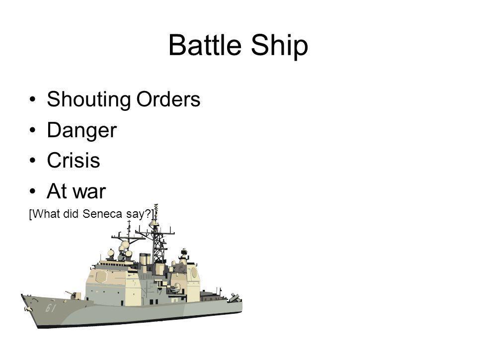 Battle Ship Shouting Orders Danger Crisis At war [What did Seneca say ]