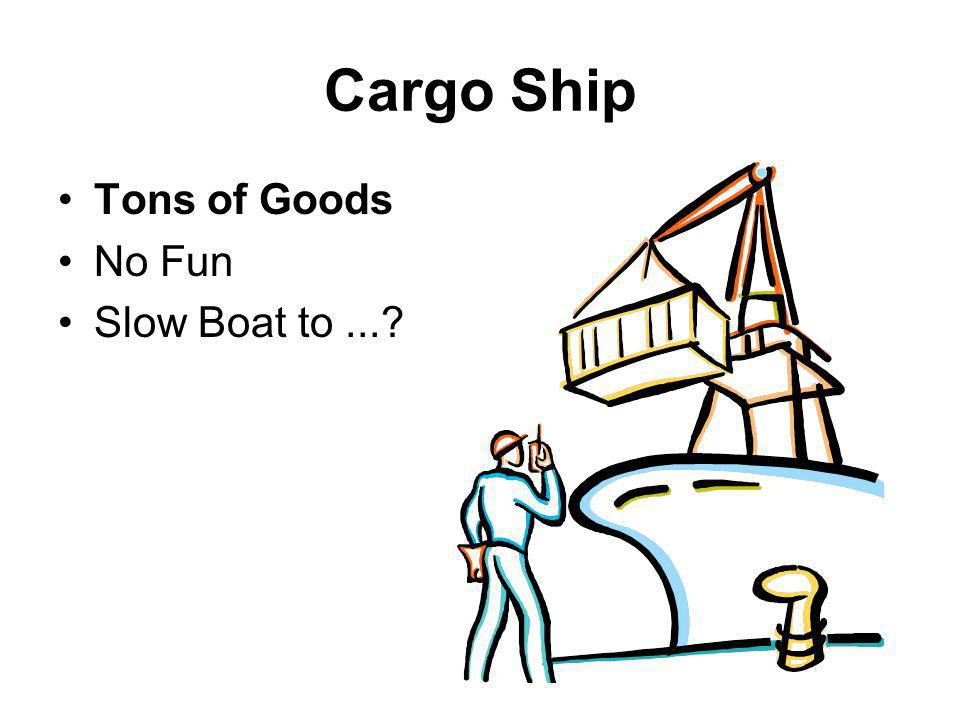 Cargo Ship Tons of Goods No Fun Slow Boat to...
