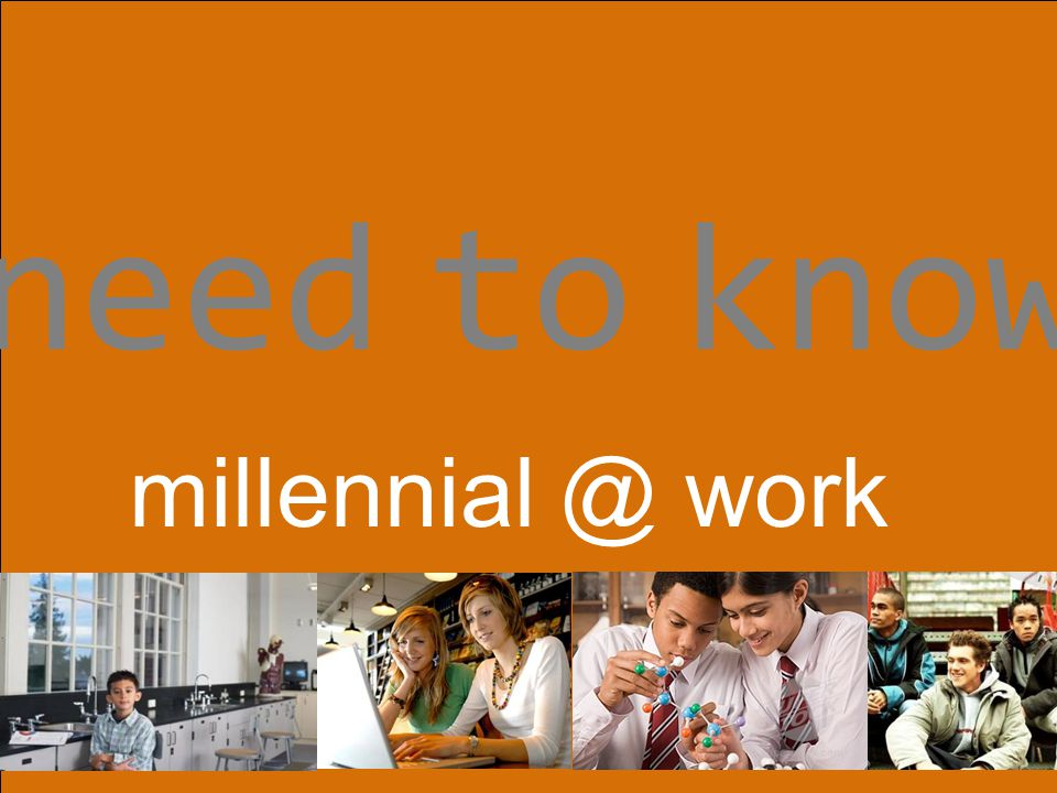 need to know millennial @ work
