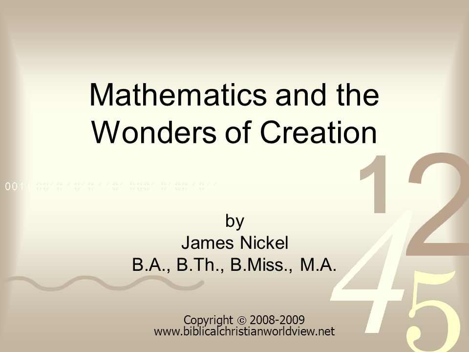 Mathematics and the Wonders of Creation by James Nickel B.A., B.Th., B.Miss., M.A.