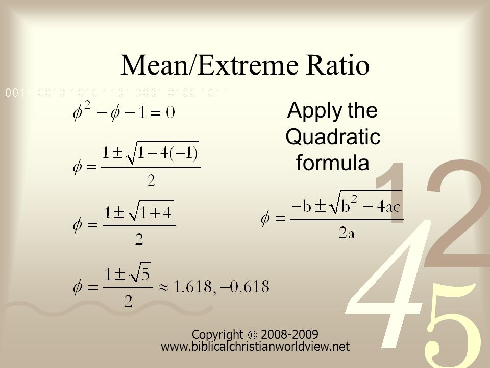 Mean/Extreme Ratio Apply the Quadratic formula Copyright 2008-2009 www.biblicalchristianworldview.net