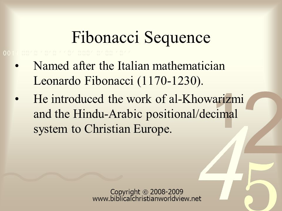 Fibonacci Sequence He discovered this sequence by studying the population of rabbits and the genealogy of bees.