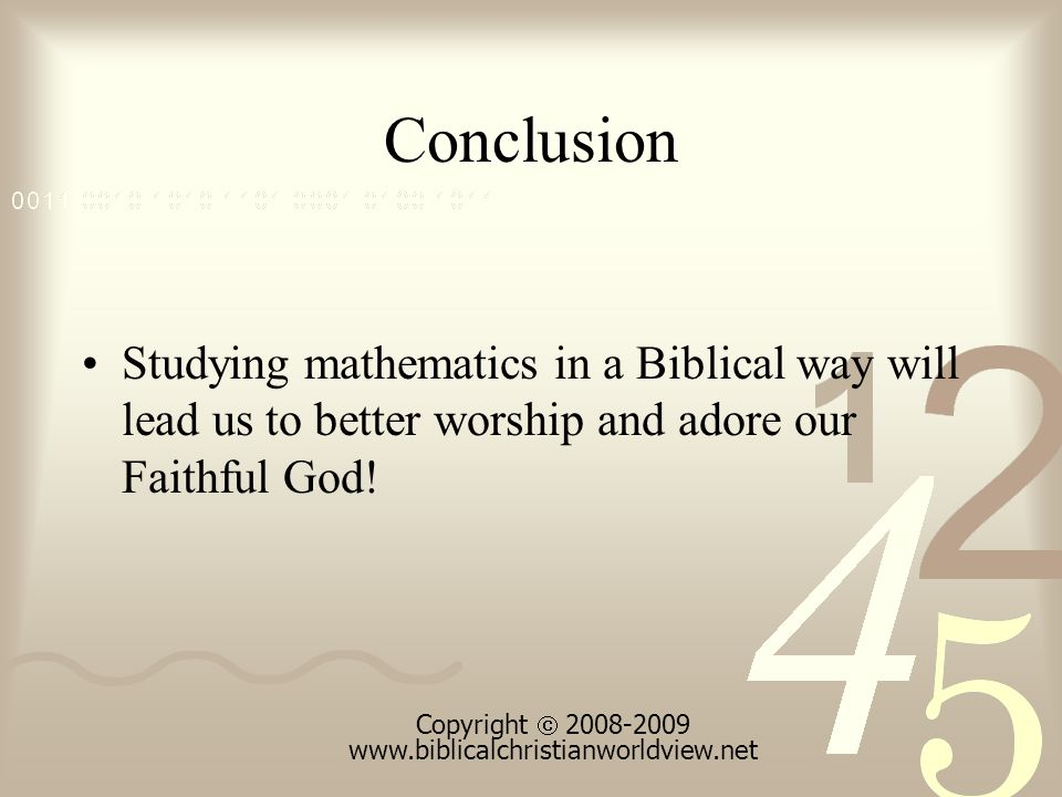 Conclusion Studying mathematics in a Biblical way will lead us to better worship and adore our Faithful God.