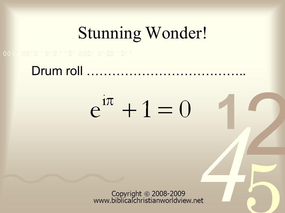 Stunning Wonder! Copyright 2008-2009 www.biblicalchristianworldview.net Drum roll ………………………………..