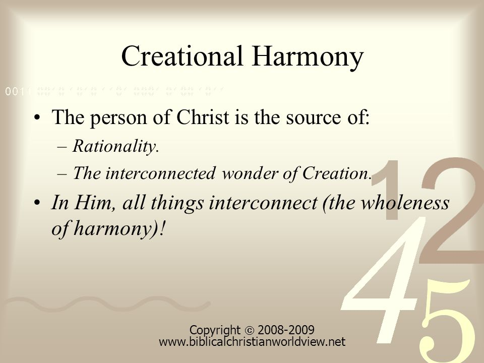 Creational Harmony The person of Christ is the source of: –Rationality.