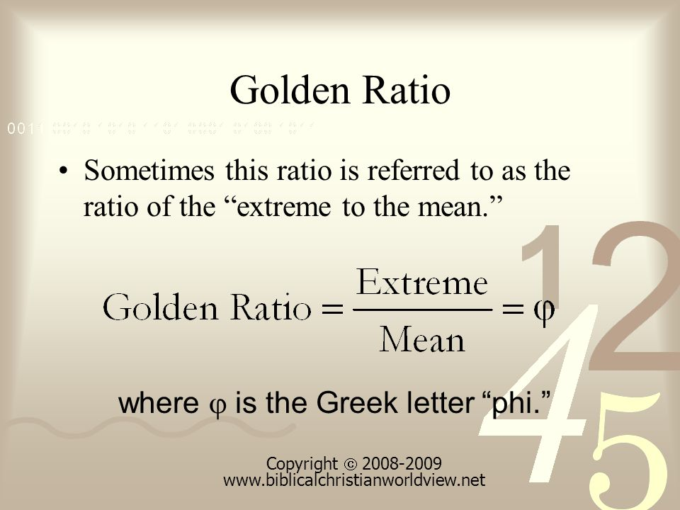 Golden Ratio Sometimes this ratio is referred to as the ratio of the extreme to the mean.