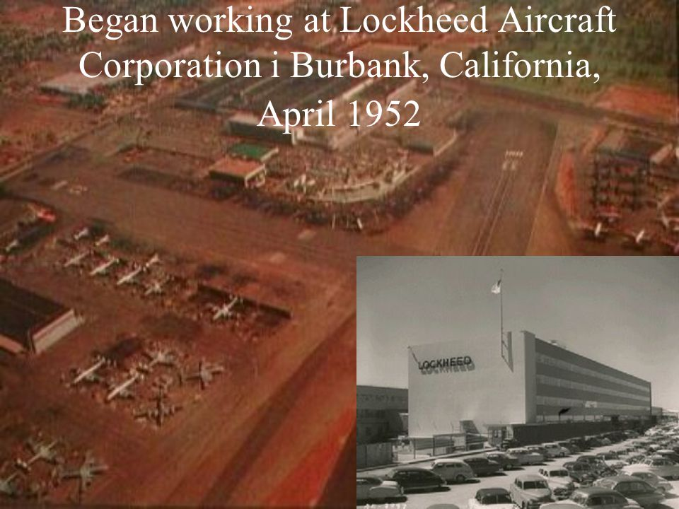 Began working at Lockheed Aircraft Corporation i Burbank, California, April 1952