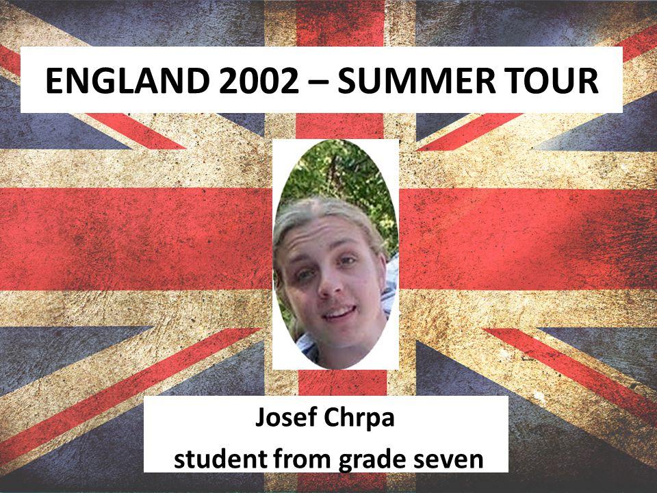 ENGLAND 2002 – SUMMER TOUR Josef Chrpa student from grade seven