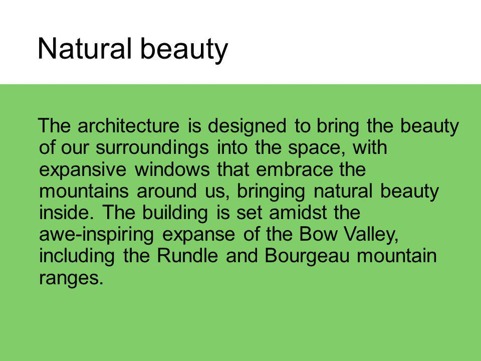 The architecture is designed to bring the beauty of our surroundings into the space, with expansive windows that embrace the mountains around us, bringing natural beauty inside.