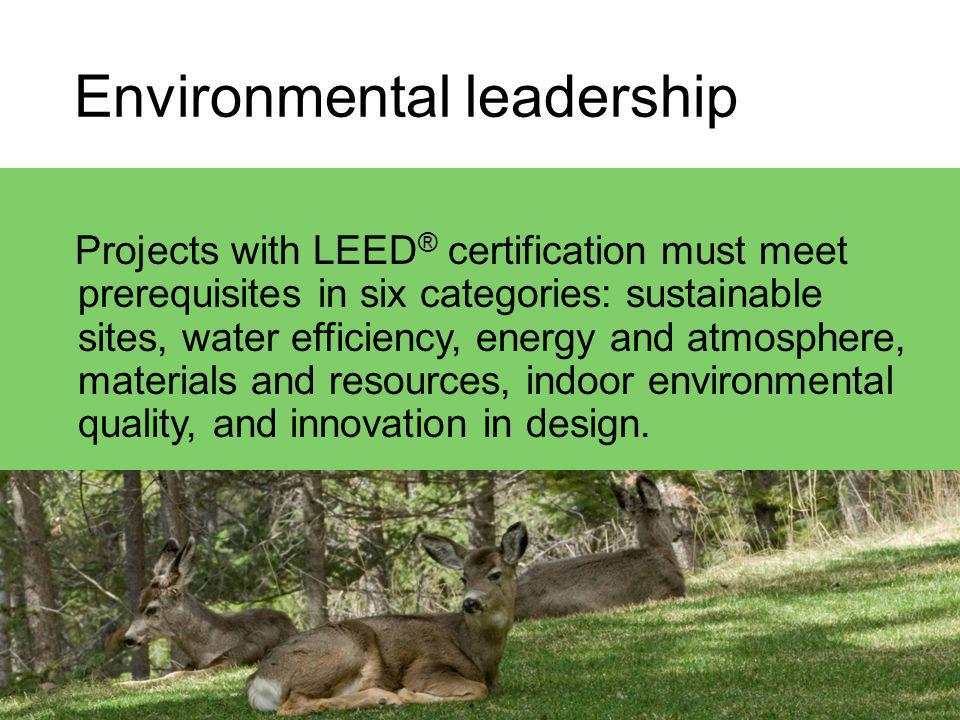 Projects with LEED ® certification must meet prerequisites in six categories: sustainable sites, water efficiency, energy and atmosphere, materials and resources, indoor environmental quality, and innovation in design.