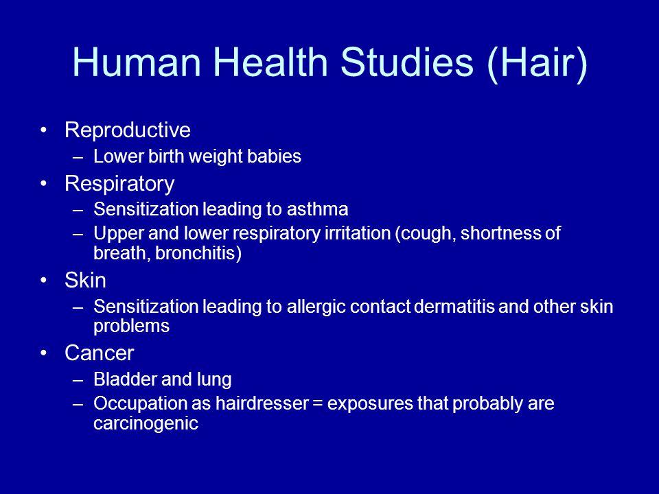 Human Health Studies (Hair) Reproductive –Lower birth weight babies Respiratory –Sensitization leading to asthma –Upper and lower respiratory irritati