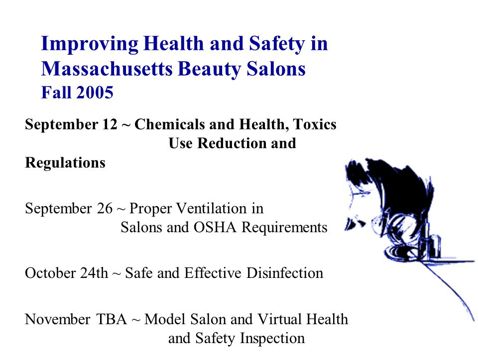 Improving Health and Safety in Massachusetts Beauty Salons Fall 2005 September 12 ~ Chemicals and Health, Toxics Use Reduction and Regulations Septemb
