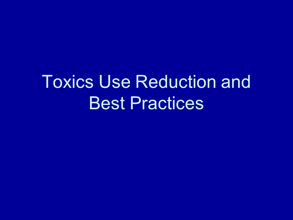 Toxics Use Reduction and Best Practices