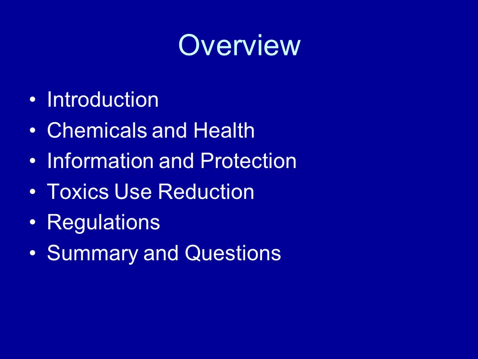 Overview Introduction Chemicals and Health Information and Protection Toxics Use Reduction Regulations Summary and Questions