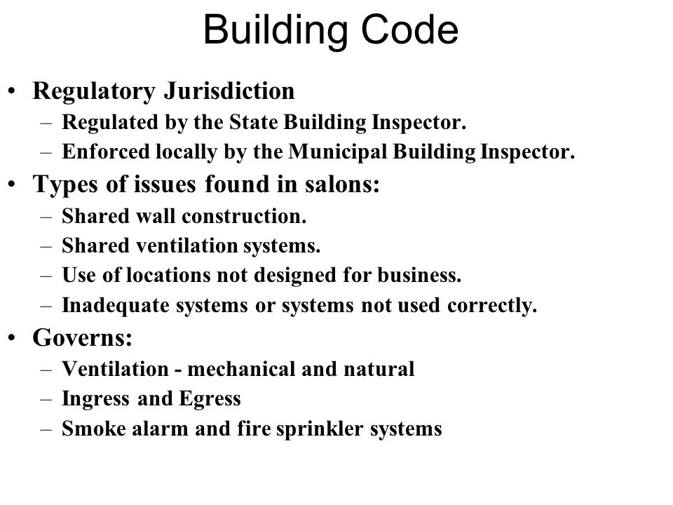 Building Code Regulatory Jurisdiction –Regulated by the State Building Inspector. –Enforced locally by the Municipal Building Inspector. Types of issu