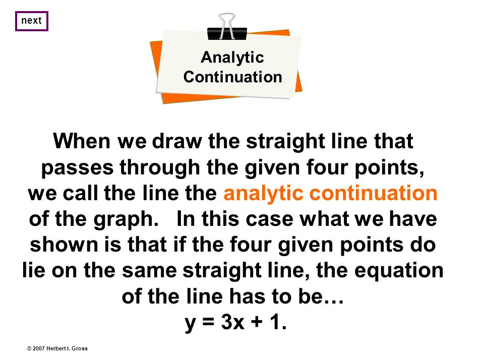 Analytic Continuation When we draw the straight line that passes through the given four points, we call the line the analytic continuation of the graph.
