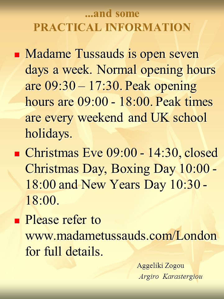 ...and some PRACTICAL INFORMATION Madame Tussauds is open seven days a week.