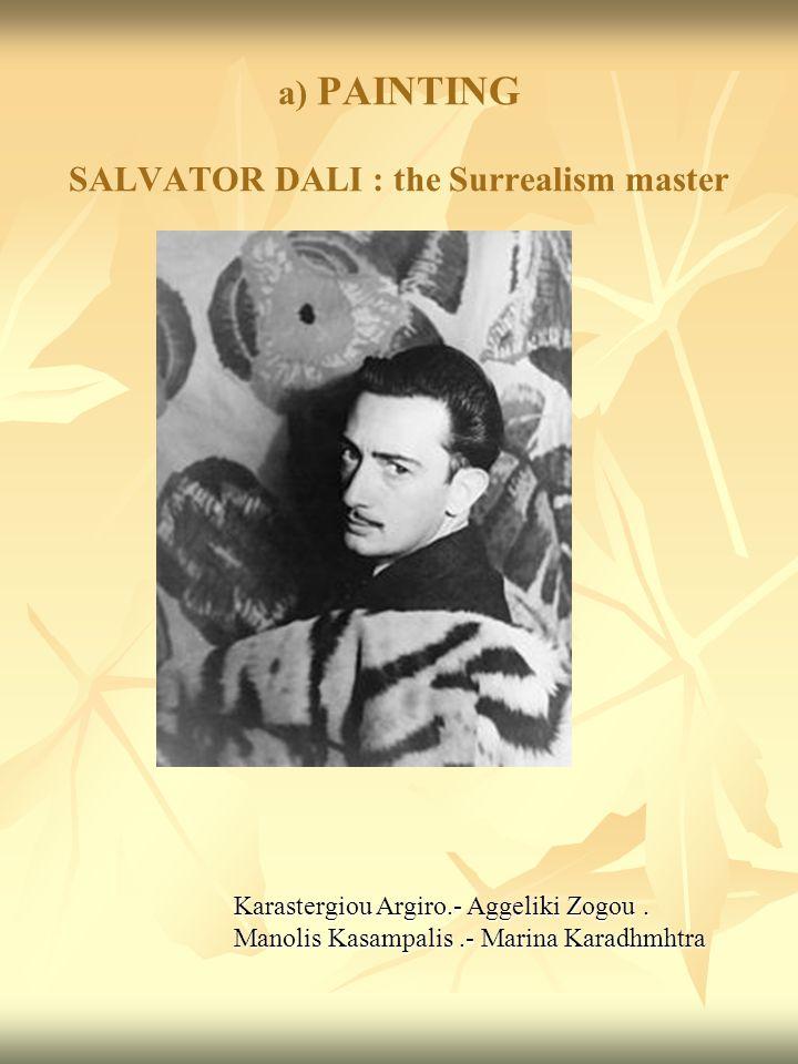 a) PAINTING SALVATOR DALI : the Surrealism master Karastergiou Argiro.- Aggeliki Zogou.
