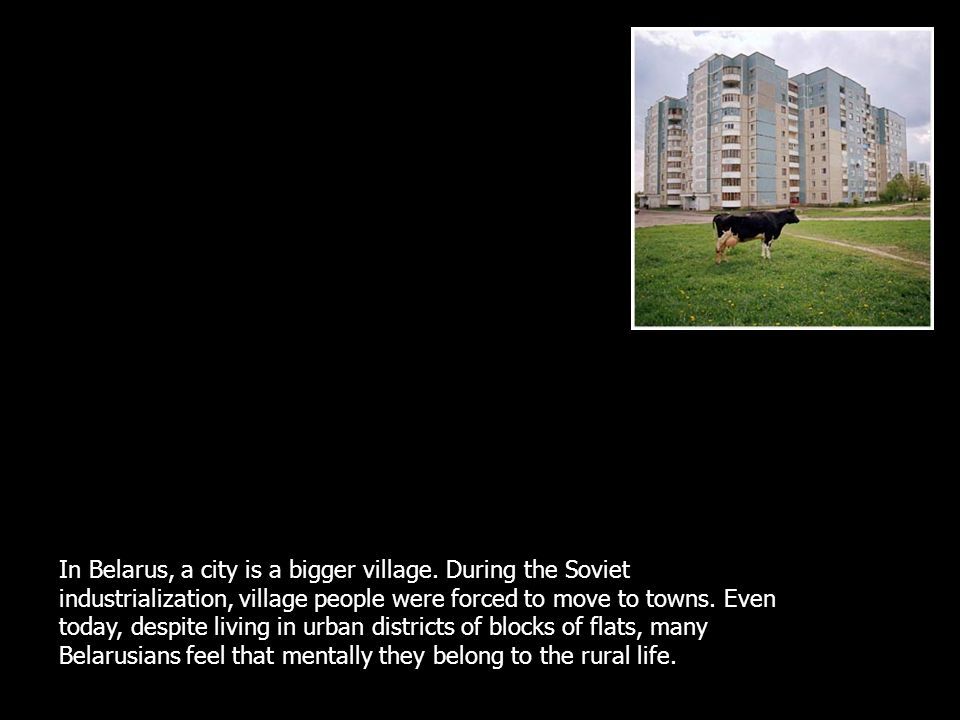 In Belarus, a city is a bigger village.