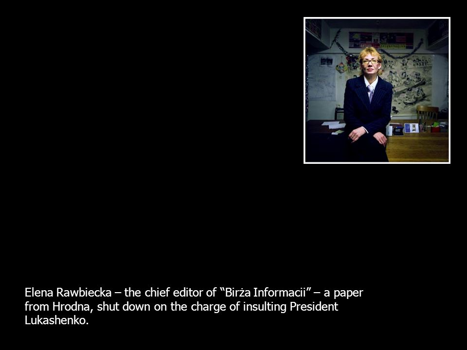 Elena Rawbiecka – the chief editor of Birża Informacii – a paper from Hrodna, shut down on the charge of insulting President Lukashenko.
