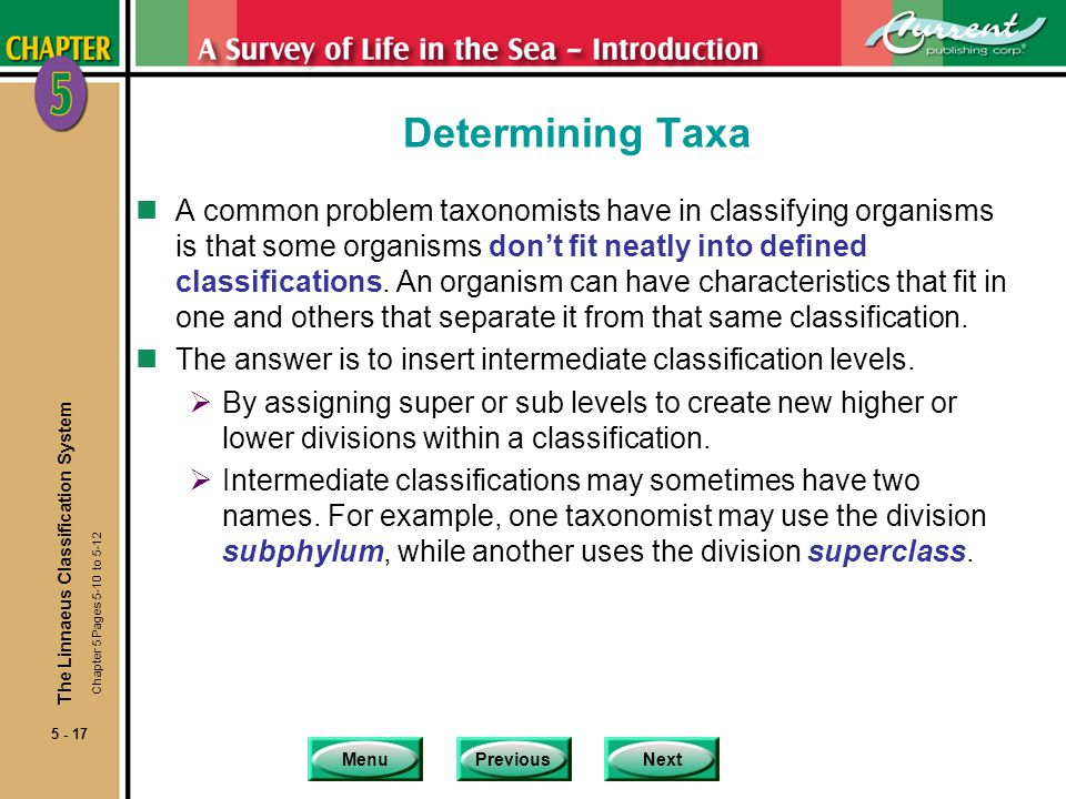MenuPreviousNext 5 - 17 Determining Taxa nA common problem taxonomists have in classifying organisms is that some organisms dont fit neatly into defined classifications.