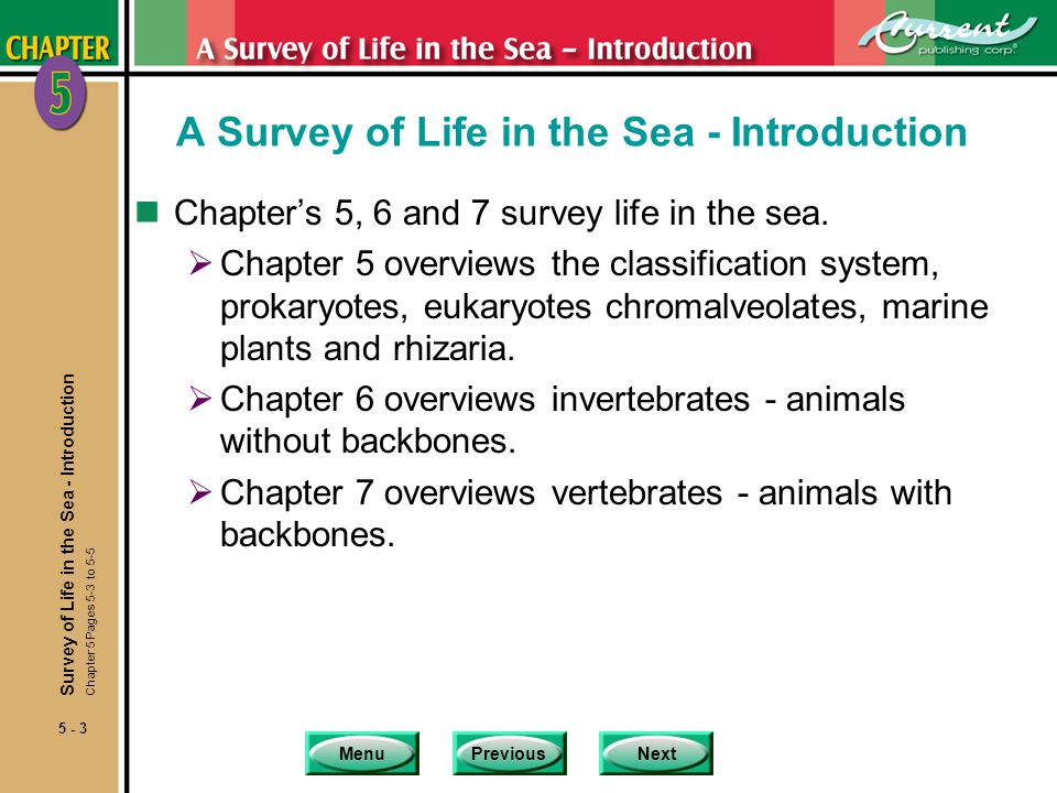 MenuPreviousNext 5 - 3 A Survey of Life in the Sea - Introduction nChapters 5, 6 and 7 survey life in the sea.
