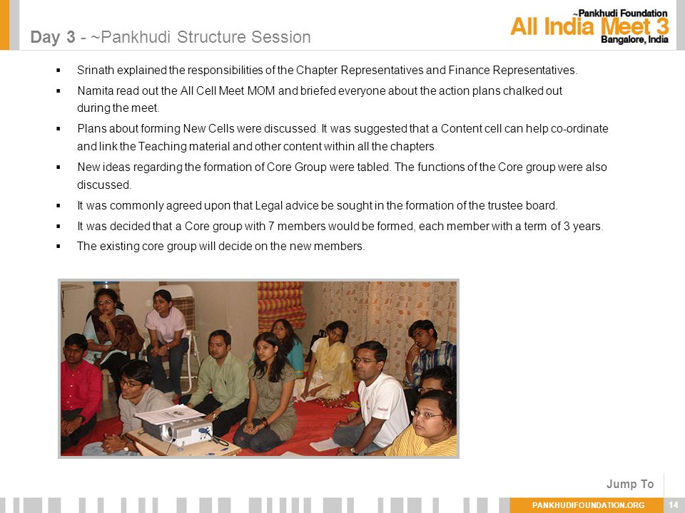 PANKHUDIFOUNDATION.ORG 14 Day 3 - ~Pankhudi Structure Session Srinath explained the responsibilities of the Chapter Representatives and Finance Representatives.