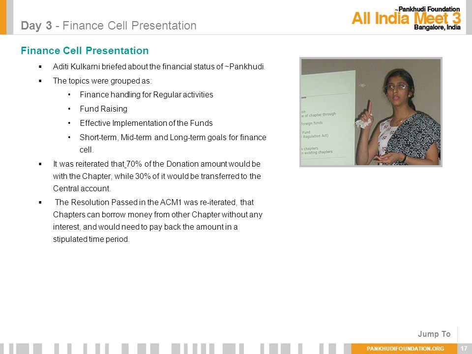 PANKHUDIFOUNDATION.ORG 17 Day 3 - Finance Cell Presentation Finance Cell Presentation Aditi Kulkarni briefed about the financial status of ~Pankhudi.