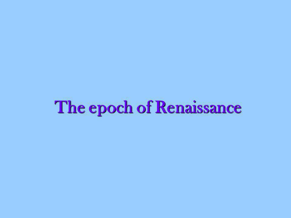 The epoch of Renaissance