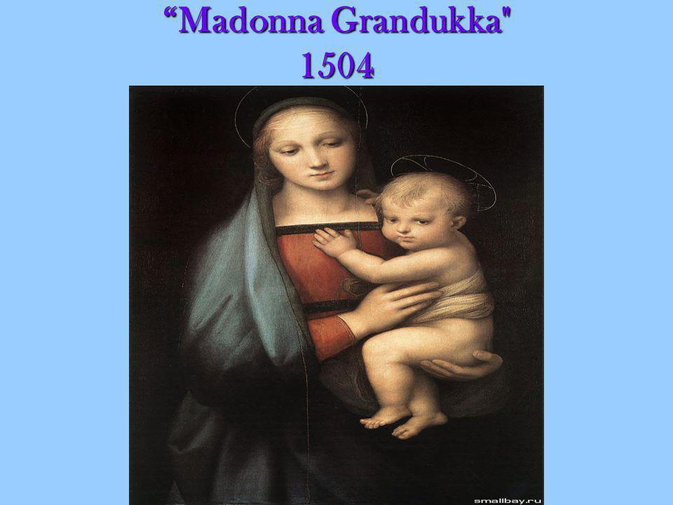Madonna Grandukka 1504Madonna Grandukka 1504