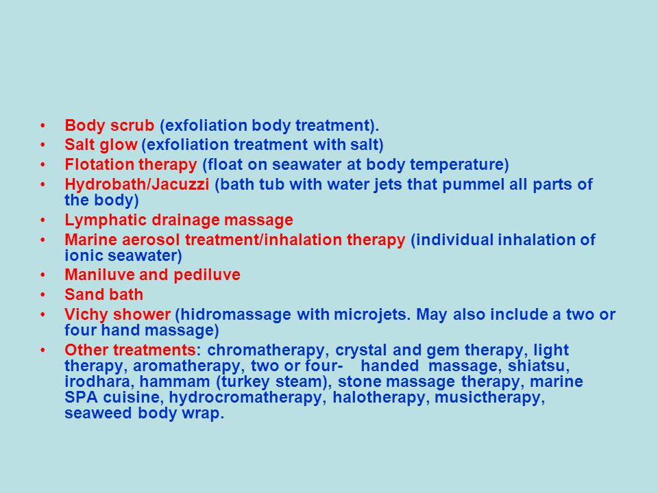 Body scrub (exfoliation body treatment). Salt glow (exfoliation treatment with salt) Flotation therapy (float on seawater at body temperature) Hydroba