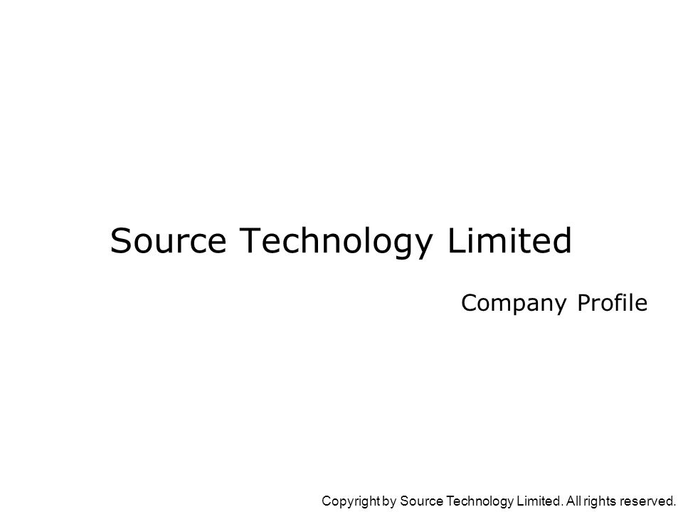 Copyright by Source Technology Limited. All rights reserved. Company Profile Source Technology Limited
