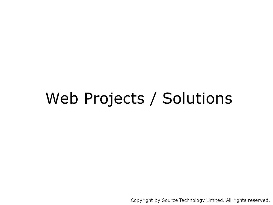 Copyright by Source Technology Limited. All rights reserved. Web Projects / Solutions