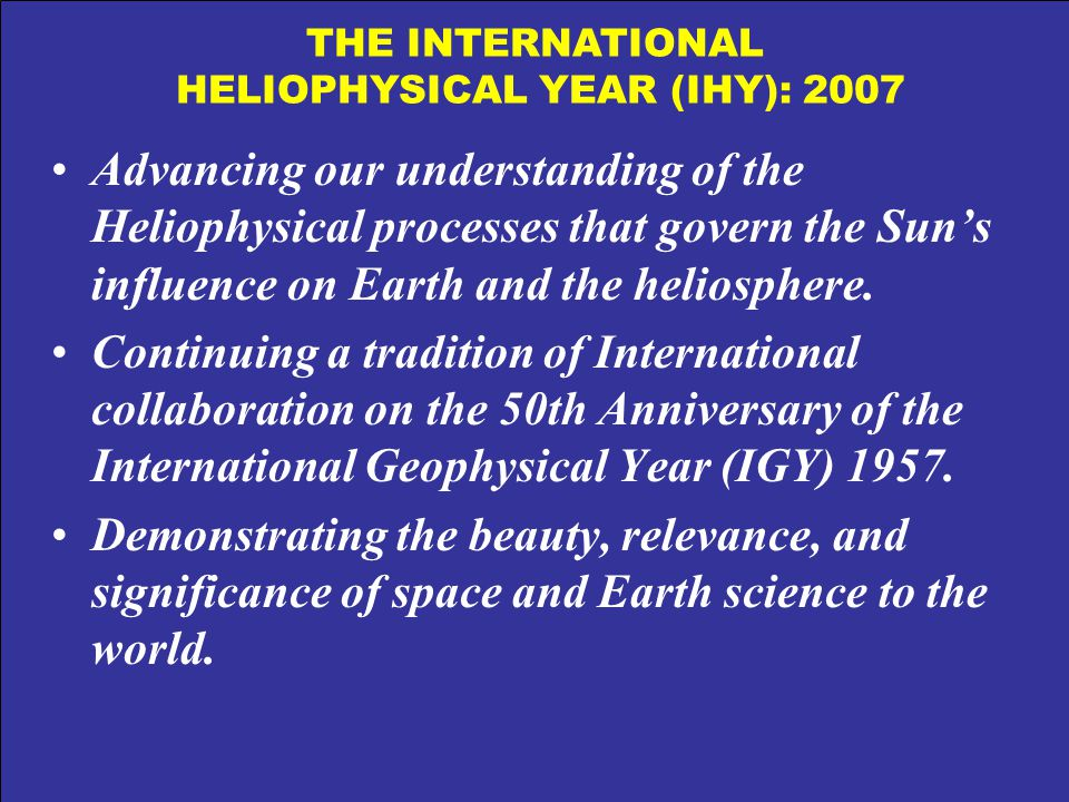 Advancing our understanding of the Heliophysical processes that govern the Suns influence on Earth and the heliosphere. Continuing a tradition of Inte