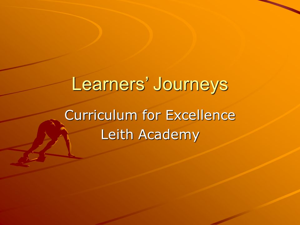 Learners Journeys Curriculum for Excellence Leith Academy