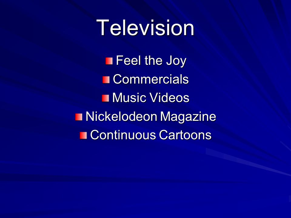 Television Feel the Joy Commercials Music Videos Nickelodeon Magazine Continuous Cartoons