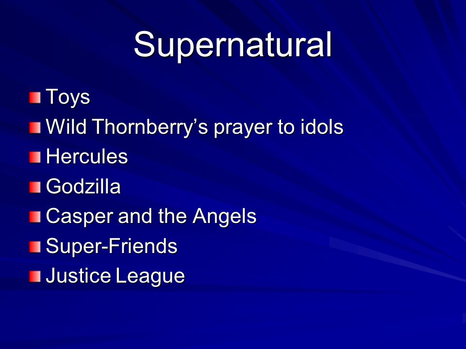Supernatural Toys Wild Thornberrys prayer to idols HerculesGodzilla Casper and the Angels Super-Friends Justice League
