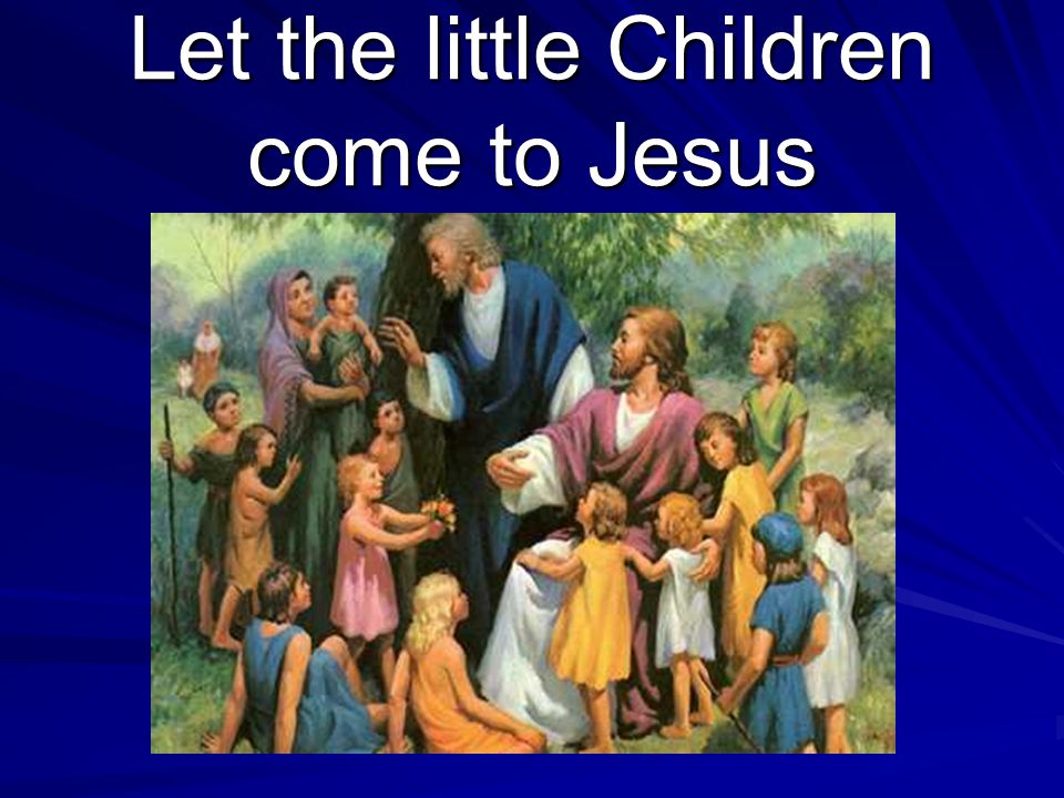 Let the little Children come to Jesus