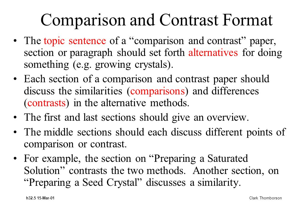 h32.5 15-Mar-01 Clark Thomborson Comparison and Contrast Format The topic sentence of a comparison and contrast paper, section or paragraph should set forth alternatives for doing something (e.g.